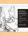 Mindful Movement: The Evolution of the Somatic Arts and Conscious Action by Martha Eddy (Hardback, 2016)