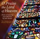 O Praise the Lord of Heaven von The Cambridge Singers,John Rutter (2013)