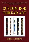 Custom Rod Thread Art by Dale P. Clemens (Paperback, 2016)