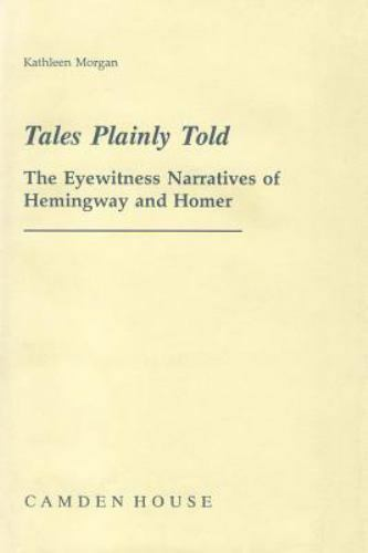 Tales Plainly Told: The Eyewitness Narratives of Hemingway and Homer (Studies in