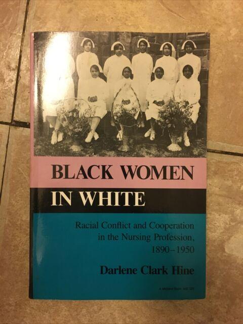 Black Women in White :Darlene Clark Hine . Racial Conflict In Nursing Profes