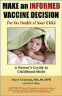 Make an Informed Vaccine Decision for the Health of Your Child: A Parent's Guide to Childhood Shots by Mayer Eisenstein MD Jd Mph (Paperback / softback, 2010)