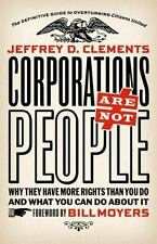 Corporations Are Not People: Why They Have More Rights Than You Do and What You