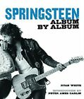 Bruce Springsteen Album by Album by Ryan White (Hardback, 2014)