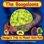 The Boogaloons Menga's Trip to Planet Rah-rah by Jayme Blankenship 9781424182091