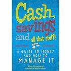 Cash, Savings and All That Stuff: A Guide to Money and How to Manage it by Kira Vermond (Paperback, 2014)
