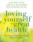 Loving Yourself to Great Health: How to Live a Nutrient-Rich Life for Health, Happiness and Longevity by Ahlea Khadro, Louise L. Hay, Heather Dane (Paperback, 2014)
