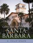 Californian Architecture in Santa Barbara by H. Philip Staats (Paperback, 2013)