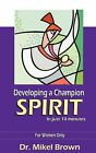 Developing a Champion Spirit -- In Just 10 Minutes -- For Women Only by Mikel Brown (Paperback / softback, 2005)