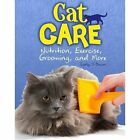 Cat Care: Nutrition, Exercise, Grooming, and More by Carly J. Bacon (Hardback, 2016)