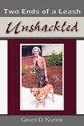 Two Ends of a Leash: Unshackled by Grace D Napier (Paperback / softback, 2008)
