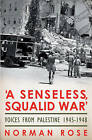 A Senseless, Squalid War: Voices from Palestine 1945 - 1948 by Norman Rose (Hardback, 2009)