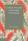 Common Principles in Psychology and Physiology by John T. MacCurdy (Paperback, 2013)