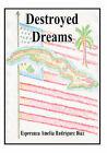 Destroyed Dreams by Esperanza Amelia Rodriguez Diaz (Hardback, 2007)