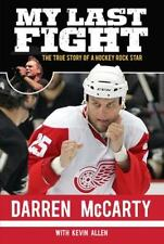My Last Fight : The True Story of a Hockey Rock Star by Darren McCarty and...
