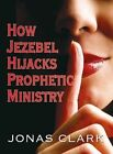 How Jezebel Hijacks Prophetic Ministry Clark Jonas 188688546x