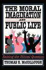 The Moral Imagination and Public Life: Raising the Ethical Question by Thomas E. McCollough (Paperback, 1991)