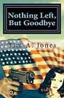 Nothing Left But Goodbye: A Lance Hartbender Mystery! by Tim a Jones (Paperback / softback, 2012)