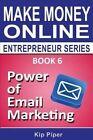 Power of Email Marketing: Book 6 of the Make Money Online Entrepreneur Series by Kip Piper (Paperback / softback, 2014)