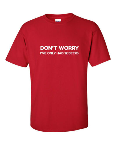 I ONLY HAD 12 BEERS BEER DRINK funny mens t shirt  Tshirt pub bar party alcohol