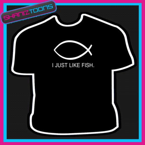 I JUST LIKE FISH SYMBOL IXTHUS COOL TSHIRT
