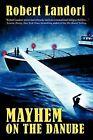 Mayhem on the Danube by Robert Landori (Paperback, 2012)