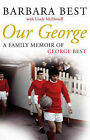 Our George: A Family Memoir of George Best by Barbara Best (Hardback, 2007)