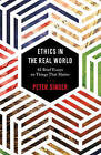 Ethics in the Real World: 82 Brief Essays on Things That Matter by Peter Singer (Hardback, 2016)