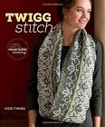 Twigg Stitch: A New Twist on Reversible Knitting by Vicki Twigg (Paperback, 2014)