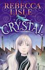 Crystal by Rebecca Lisle (Paperback, 2010)