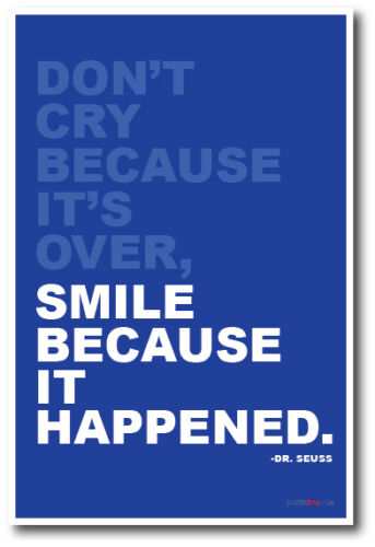 Smile Because It Happened Don/'t Cry Because Its Over Motivational POSTER