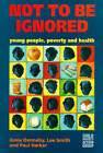 Not to be Ignored: Young People, Poverty and Health by Anne Dennehy, Paul Harker, Lee Smith (Paperback, 1997)