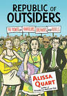 Republic of Outsiders: The Power of Amateurs, Dreamers and Rebels by Alissa Quart (Hardback, 2014)