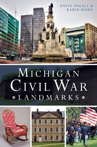 Civil War: Michigan Civil War Landmarks by Karen Risko and David Ingall...