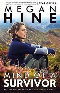 MIND OF A SURVIVOR: WHAT WILD HAS TAUGHT ME ABOUT SURVIVAL By Megan Hine