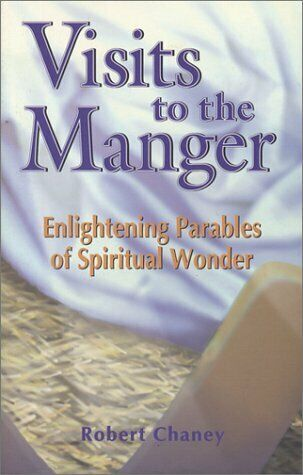 Visits to the Manger : Enlightening Parables of Spiritual Wonder Robert Chaney