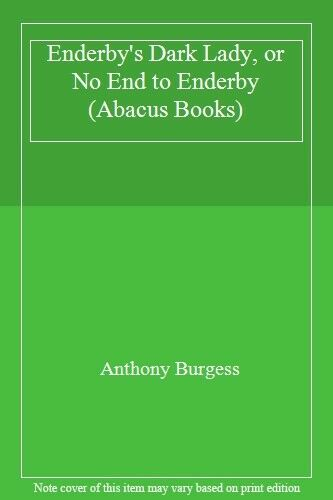 Enderby's Dark Lady, or No End to Enderby (Abacus Books) By Anthony Burgess
