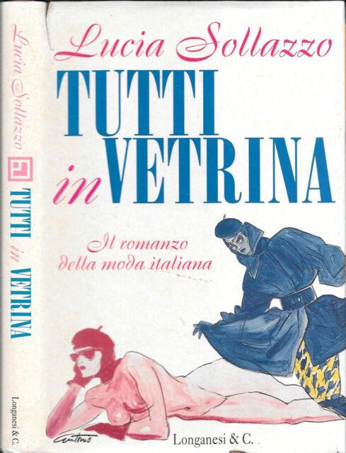 Tutti in vetrina. Il romanzo della moda italiana. Lucia Sollazzo. 1996. I ED.