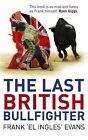 The Last British Bullfighter by Frank Evans (Paperback, 2009)
