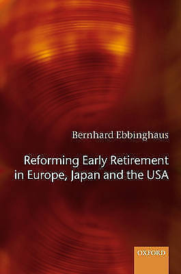 Reforming Early Retirement in Europe, Japan and the USA by Ebbinghaus, Bernhard