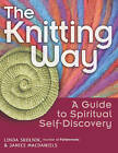 The Knitting Way: A Guide to Spiritual Self-Discovery by Linda Skolnik, Janice MacDaniels (Paperback, 2005)