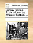 Sunday Reading. Explanation of the Nature of Baptism; ... by Multiple Contributors (Paperback / softback, 2010)