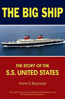 The Big Ship: The Story of the S.S. United States by Frank O Braynard (Paperback / softback, 2011)