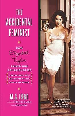 The Accidental Feminist: How Elizabeth Taylor Raised Our Consciousness-ExLibrary