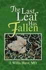 The Last Leaf Has Fallen by J Willis MD Hurst 9781425798284 (paperback 2007)