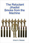 The Reluctant Jihadist: Smoke from the Machine by Umar (Paperback, 2006)