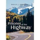 Prisoner of the Highway by Paulie J. Johnson (Hardback, 2013)