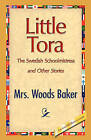 Little Tora, the Swedish Schoolmistress and Other Stories by Woods Baker (Paperback / softback, 2008)