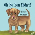 Oh No You Didn't 9781481738729 by Bailey Berendsen Paperback