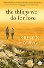 The Things We Do for Love by Kristin Hannah (Paperback / softback)